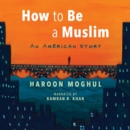 How to Be a Muslim : An American Story - eAudiobook