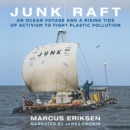 Junk Raft : An Ocean Voyage and a Rising Tide of Activism to Fight Plastic Pollution - eAudiobook