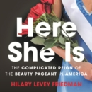 Here She Is : The Complicated Reign of the Beauty Pageant in America - eAudiobook