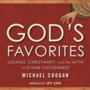God's Favorites : Judaism, Christianity, and the Myth of Divine Chosenness - eAudiobook