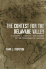 The Contest for the Delaware Valley : Allegiance, Identity, and Empire in the Seventeenth Century - eBook