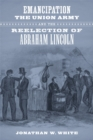 Emancipation, the Union Army, and the Reelection of Abraham Lincoln - eBook
