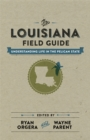 The Louisiana Field Guide : Understanding Life in the Pelican State - eBook