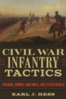 Civil War Infantry Tactics : Training, Combat, and Small-Unit Effectiveness - eBook