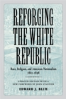 Reforging the White Republic : Race, Religion, and American Nationalism, 1865--1898 - eBook