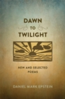 Dawn to Twilight : New and Selected Poems - eBook
