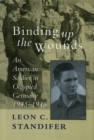 Binding Up the Wounds : An American Soldier in Occupied Germany, 1945--1946 - eBook