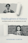 Stepdaughters of History : Southern Women and the American Civil War - eBook