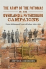 The Army of the Potomac in the Overland and Petersburg Campaigns : Union Soldiers and Trench Warfare, 1864-1865 - eBook