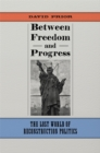 Between Freedom and Progress : The Lost World of Reconstruction Politics - eBook