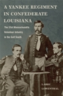 A Yankee Regiment in Confederate Louisiana : The 31st Massachusetts Volunteer Infantry in the Gulf South - eBook