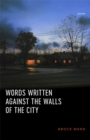 Words Written Against the Walls of the City : Poems - eBook