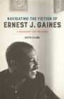 Navigating the Fiction of Ernest J. Gaines : A Roadmap for Readers - eBook