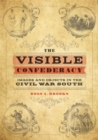 The Visible Confederacy : Images and Objects in the Civil War South - eBook