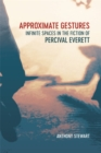 Approximate Gestures : Infinite Spaces in the Fiction of Percival Everett - eBook