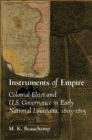 Instruments of Empire : Colonial Elites and U.S. Governance in Early National Louisiana, 1803-1815 - eBook