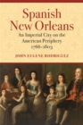 Spanish New Orleans : An Imperial City on the American Periphery, 1766-1803 - eBook