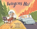 Wagons Ho! : Then and Now on the Oregon Trail - Book