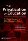 The Privatization of Education : A Political Economy of Global Education Reform - Book
