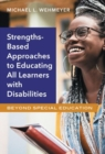 Strength-Based Approaches to Educating All Learners with Disabilities : Beyond Special Education - Book