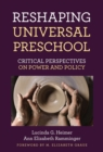 Reshaping Universal Preschool : Critical Perspectives on Power and Policy - Book