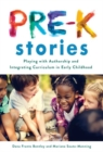 Pre-K Stories : Playing with Authorship and Integrating Curriculum in Early Childhood - Book
