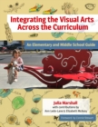 Integrating the Visual Arts Across the Curriculum : An Elementary and Middle School Guide - Book