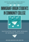 Immigrant-Origin Students in Community College : Navigating Risk and Reward in Higher Education - Book