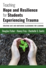 Teaching Hope and Resilience for Students Experiencing Trauma : Creating Safe and Nurturing Classrooms for Learning - Book