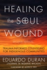 Healing the Soul Wound : Trauma-Informed Counseling for Indigenous Communities - Book