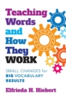 Teaching Words and How They Work : Small Changes for Big Vocabulary Results - Book