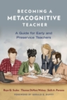 Becoming a Metacognitive Teacher : A Guide for Early and Preservice Teachers - Book