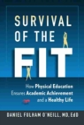 Survival of the Fit : How Physical Education Ensures Academic Achievement and a Healthy Life - Book