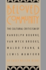 Beloved Community : The Cultural Criticism of Randolph Bourne, Van Wyck Brooks, Waldo Frank, and Lewis Mumford - eBook