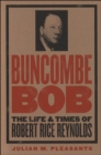 Buncombe Bob : The Life and Times of Robert Rice Reynolds - eBook
