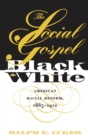The Social Gospel in Black and White : American Racial Reform, 1885-1912 - eBook
