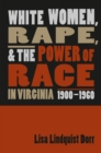 White Women, Rape, and the Power of Race in Virginia, 1900-1960 - eBook