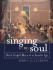 Singing in My Soul : Black Gospel Music in a Secular Age - eBook