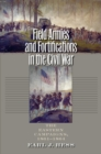 Field Armies and Fortifications in the Civil War : The Eastern Campaigns, 1861-1864 - eBook
