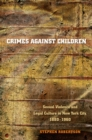 Crimes against Children : Sexual Violence and Legal Culture in New York City, 1880-1960 - eBook