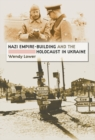 Nazi Empire-Building and the Holocaust in Ukraine - eBook