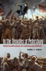In the Trenches at Petersburg : Field Fortifications and Confederate Defeat - eBook