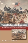 Trench Warfare under Grant and Lee : Field Fortifications in the Overland Campaign - eBook