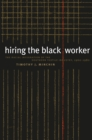 Hiring the Black Worker : The Racial Integration of the Southern Textile Industry, 1960-1980 - eBook