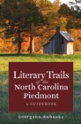 Literary Trails of the North Carolina Piedmont : A Guidebook - eBook
