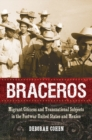 Braceros : Migrant Citizens and Transnational Subjects in the Postwar United States and Mexico - eBook