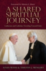 A Shared Spiritual Journey : Lutherans and Catholics Traveling toward Unity - Book