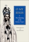 O My Jesus : The Meaning of the Fatima Prayer - Book