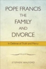 Pope Francis, The Family and Divorce : In Defense of Truth and Mercy - Book