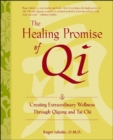 The Healing Promise of Qi: Creating Extraordinary Wellness Through Qigong and Tai Chi - Book